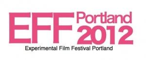 EXPERIMENTAL FILM FEST PORTLAND 2012!